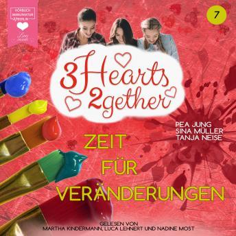 Zeit für Veränderungen - 3hearts2gether, Band 7 (ungekürzt)