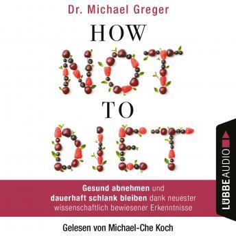 How Not to Diet - Gesund abnehmen und dauerhaft schlank bleiben dank neuester wissenschaftlich bewie