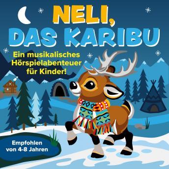 Neli, das Karibu - Ein musikalisches Hörspielabenteuer für Kinder