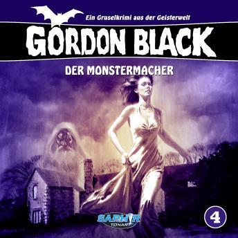 Gordon Black - Ein Gruselkrimi aus der Geisterwelt, Folge 4: Der Monstermacher