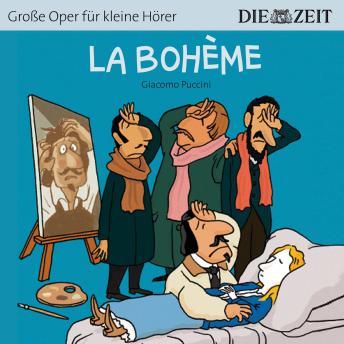La Bohème - Die ZEIT-Edition 'Große Oper für kleine Hörer' (Ungekürzt)