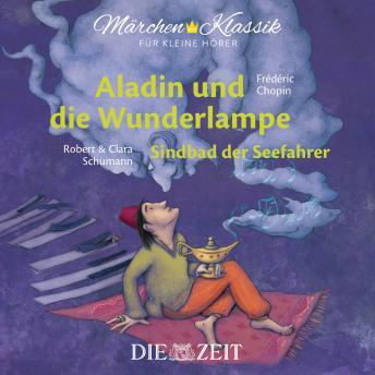 Die ZEIT-Edition 'Märchen Klassik für kleine Hörer' - Aladin und die Wunderlampe und Sindbad der See