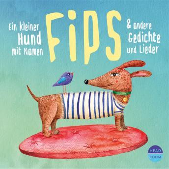 Ein kleiner Hund mit Namen Fips & andere Gedichte und Lieder (Hörbuch mit Musik)