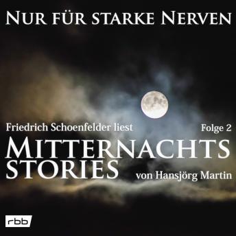 Mitternachtsstories von Hansjörg Martin - Nur für starke Nerven, Folge 2 (ungekürzt)