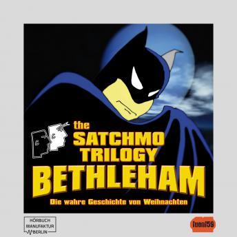 The Satchmo Trilogy, Part 4: Bethleham (ungekürzt)