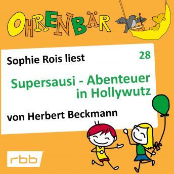 Ohrenbär - eine OHRENBÄR Geschichte, Folge 28: Supersausi - Abenteuer in Hollywutz (Hörbuch mit Musi