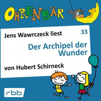 Ohrenbär - eine OHRENBÄR Geschichte, Folge 33: Der Archipel der Wunder (Hörbuch mit Musik)