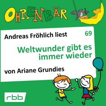 Ohrenbär - eine OHRENBÄR Geschichte, 7, Folge 69: Weltwunder gibt es immer wieder (Hörbuch mit Musik