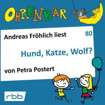 Ohrenbär - eine OHRENBÄR Geschichte, 8, Folge 80: Hund, Katze, Wolf? (Hörbuch mit Musik)
