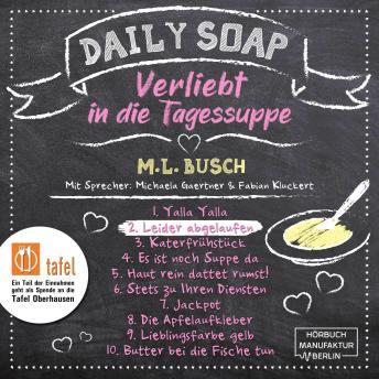 Leider abgelaufen - Daily Soap - Verliebt in die Tagessuppe - Dienstag, Band 2 (ungekürzt)