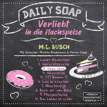 Oben ohne - Daily Soap - Verliebt in die Nachspeise - Mittwoch, Band 3 (ungekürzt)