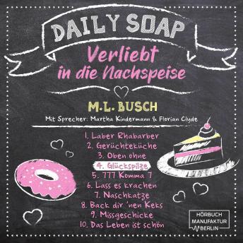 Glückspilze - Daily Soap - Verliebt in die Nachspeise - Donnerstag, Band 4 (ungekürzt)