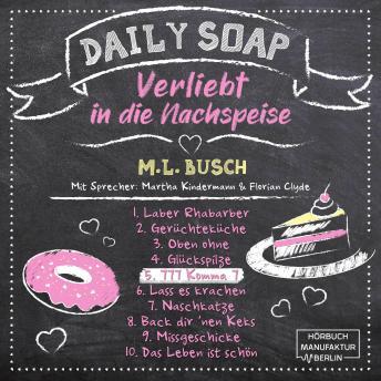 777 Komma 7 - Daily Soap - Verliebt in die Nachspeise - Freitag, Band 5 (ungekürzt)