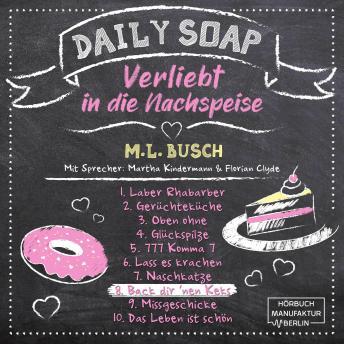 Back dir `nen Keks - Daily Soap - Verliebt in die Nachspeise - Montag, Band 8 (ungekürzt)