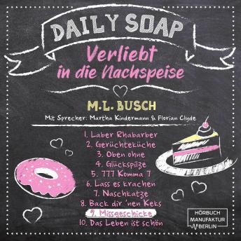 Missgeschicke - Daily Soap - Verliebt in die Nachspeise - Dienstag, Band 9 (ungekürzt)