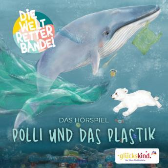 Die Weltretterbande - Polli und das Plastik (glückskind-Edition)