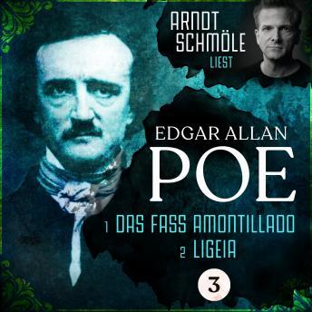Das Fass Amontillado / Ligeia - Arndt Schmöle liest Edgar Allan Poe, Band 3 (Ungekürzt)