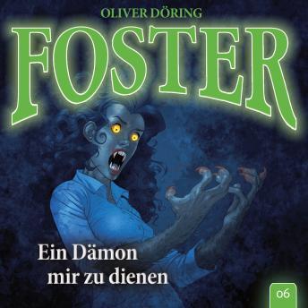 Foster, Folge 6: Ein Dämon mir zu dienen (Oliver Döring Signature Edition)