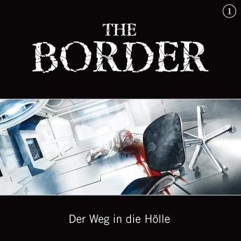 The Border, Folge 1: Der Weg in die Hölle (Oliver Döring Signature Edition)