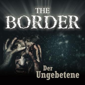 The Border, Folge 3: Der Ungebetene (Oliver Döring Signature Edition)