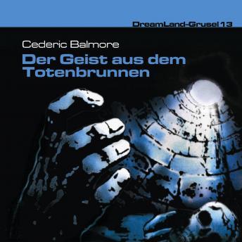 Dreamland Grusel, Folge 13: Der Geist aus dem Totenbrunnen