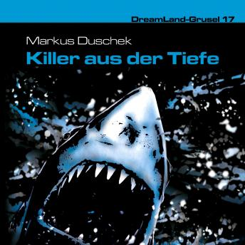 Dreamland Grusel, Folge 17: Killer aus der Tiefe