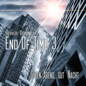 End of Time, Folge 3: Guten Abend, gut' Nacht (Oliver Döring Signature Edition)