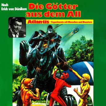 Die Götter aus dem All, Atlantis - Experimente mit Menschen und Monstern