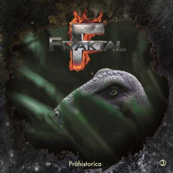 Fraktal, Folge 3: Prähistorica