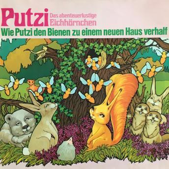 Putzi - Das abenteuerlustige Eichhörnchen, Folge 2: Wie Putzi den Bienen zu einem neuen Haus verhalf