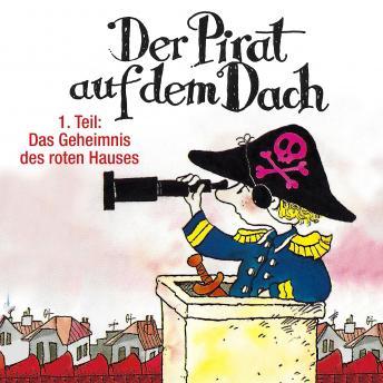 Der Pirat auf dem Dach, Folge 1: Das Geheimnis des roten Hauses