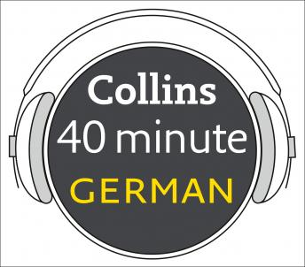 German in 40 Minutes: Learn to speak German in minutes with Collins, Collins Dictionaries
