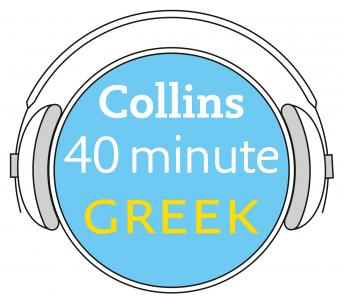 Greek in 40 Minutes: Learn to speak Greek in minutes with Collins, Collins Dictionaries