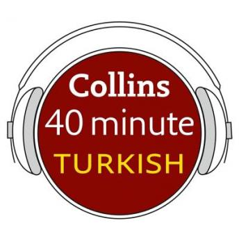 Turkish in 40 Minutes: Learn to speak Turkish in minutes with Collins, Collins Dictionaries