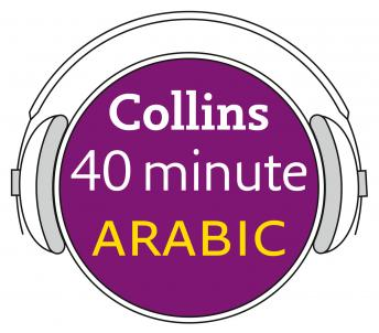 Arabic in 40 Minutes: Learn to speak Arabic in minutes with Collins