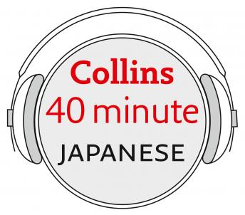 Japanese in 40 Minutes: Learn to speak Japanese in minutes with Collins, Collins Dictionaries