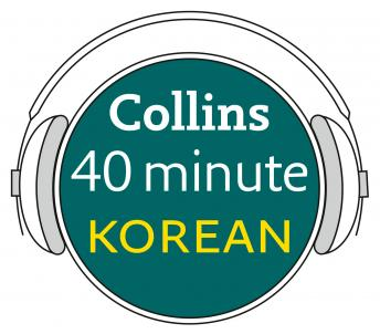 Korean in 40 Minutes: Learn to speak Korean in minutes with Collins, Collins Dictionaries