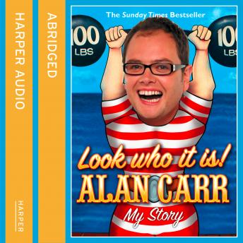 Look Who It Is!: My Story, Alan Carr