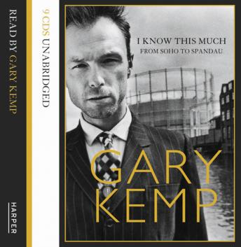 I Know This Much: From Soho to Spandau, Gary Kemp