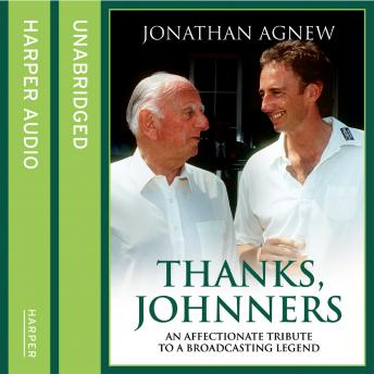 Thanks, Johnners: An Affectionate Tribute to a Broadcasting Legend, Jonathan Agnew