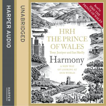 Harmony: A New Way of Looking at Our World, H.R.H. Prince of Wales