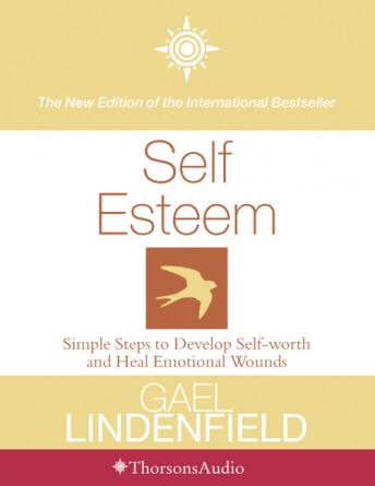Self Esteem: Simple Steps to Develop Self-reliance and Perseverance, Gael Lindenfield