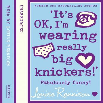 'It's OK, I'm wearing really big knickers!', Louise Rennison