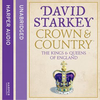 Crown and Country: A History of England through the Monarchy, David Starkey