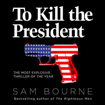 To Kill the President, Audio book by Sam Bourne