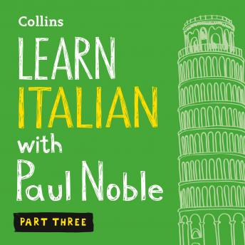 Learn Italian with Paul Noble for Beginners – Part 3: Italian Made Easy with Your 1 million-best-selling Personal Language Coach, Paul Noble