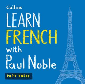 Learn French with Paul Noble for Beginners – Part 3: French Made Easy with Your 1 million-best-selling Personal Language Coach