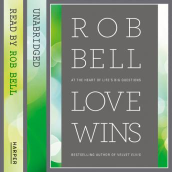 Love Wins: At the Heart of Life's Big Questions, Audio book by Rob Bell