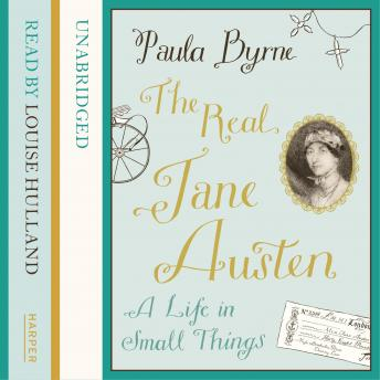 Real Jane Austen: A Life in Small Things, Paula Byrne