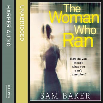 Woman Who Ran: A gripping psychological thriller that builds to an explosive finish, Sam Baker